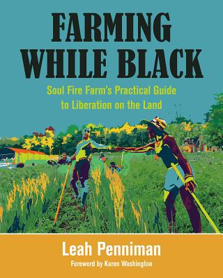 Image for Farming While Black: Soul Fire Farms Practical Guide to Liberation on the Land