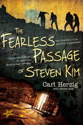 Image for The Fearless Passage of Steven Kim: The True Story of an American Businessman Imprisoned in China for Rescuing North Korean Refugees