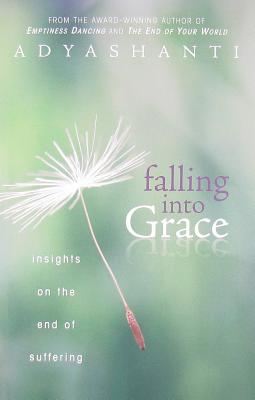 Falling into Grace: Insights on the End of Suffering, Adyashanti