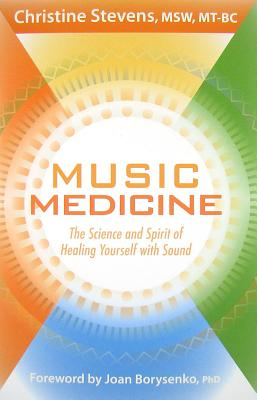 Music Medicine  The Science and Spirit of Healing Yourself with Sound, Stevens, Christine &  Joan Borysenko Ph.D.