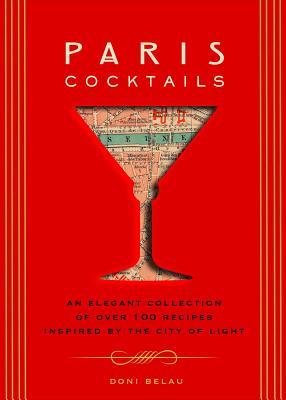 Image for PARIS COCKTAILS AN ELEGANT COLLECTION OF OVER 100 RECIPES INSPIRED BY THE CITY OF LIGHT