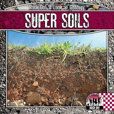 Super Soils (Checkerboard Science Library: Rock On!), Petersen, Christine