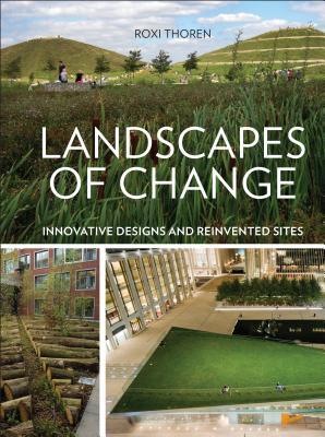 Image for Landscapes of Change: Innovative Designs for Reinvented Sites