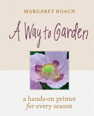 Image for A Way to Garden: A Hands-On Primer for Every Season