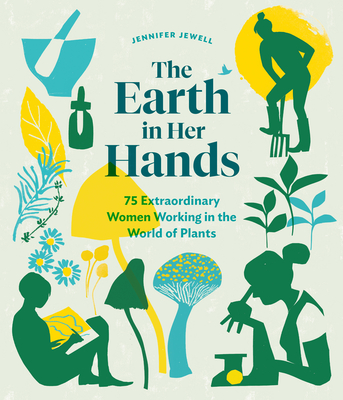 Image for EARTH IN HER HANDS: 75 EXTRAORDINARY WOMEN WORKING IN THE WORLD OF PLANTS
