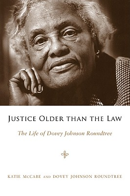 Justice Older than the Law: The Life of Dovey Johnson Roundtree (Margaret Walker Alexander Series in African American Studies), Katie McCabe, Dovey Johnson Roundtree