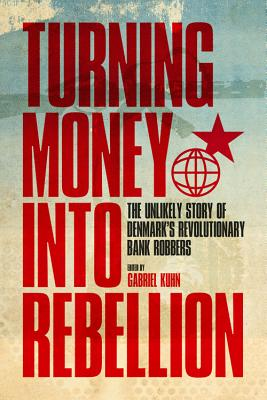 Image for Turning Money into Rebellion: The Unlikely Story of Denmark's Revolutionary Bank Robbers