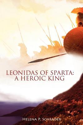 Leonidas of Sparta: A Heroic King, Schrader, Helena  P.