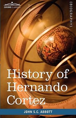 History of Hernando Cortez: Makers of History, Abbott, John Stevens Cabot