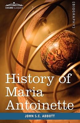 History of Maria Antoinette: Makers of History, Abbott, John Stevens Cabot