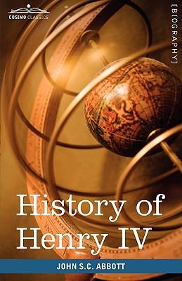 History of Henry IV, King of France and Navarre: Makers of History, Abbott, John Stevens Cabot
