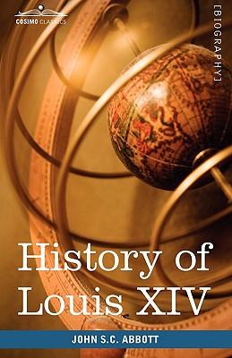 History of Louis XIV (Makers of History), Abbott, John Stevens Cabot