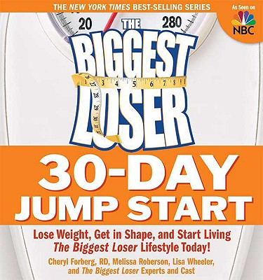 Image for The Biggest Loser 30-Day Jump Start: Lose Weight, Get in Shape, and Start Living the Biggest Loser Lifestyle Today!