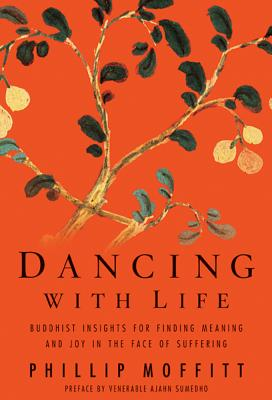 Dancing With Life: Buddhist Insights for Finding Meaning and Joy in the Face of Suffering, Moffitt, Phillip; Venerable Ajahn Sumedho