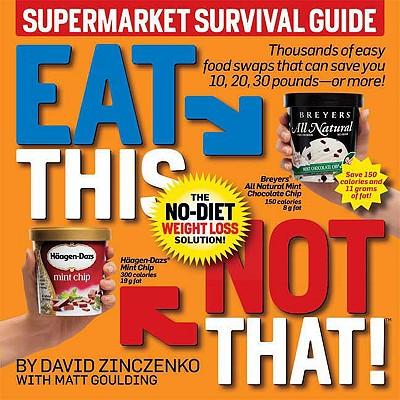 Eat This Not That! Supermarket Survival Guide: The No-Diet Weight Loss Solution, DAVID ZINCZENKO, MATT GOULDING