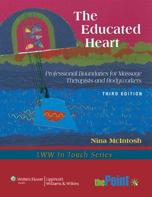 Image for The Educated Heart: Professional Boundaries for Massage Therapists and Bodyworkers (LWW In Touch Series)