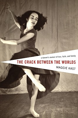 Image for The Crack Between the Worlds: A Dancer's Memoir of Loss, Faith, and Family