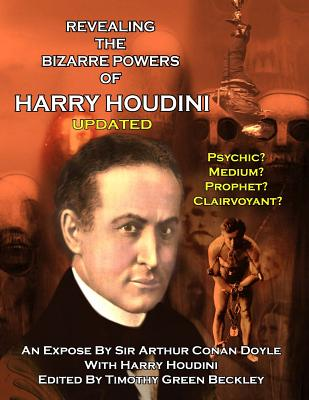 Image for Revealing The Amazing Powers Of Harry Houdini Updated: Psychic? Medium? Clairvoyant? Prophet?