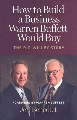 How to Build a Business Warren Buffett Would Buy: The R. C. Willey Story, Jeff Benedict