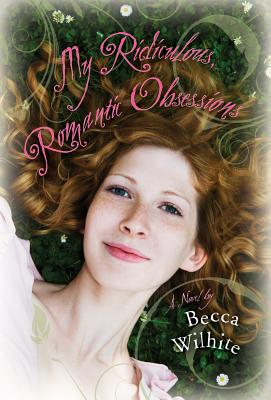 My Ridiculous, Romantic Obsessions, Becca Wilhite