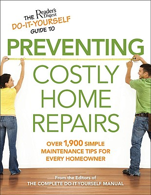 Image for The Reader's Digest Do-It-Yourself Guide to Preventing Costly HomeRepairs: Over 19,000 Easy Hints & Tips