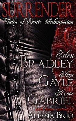 Surrender: Tales of Erotic Submission, Eliza Gayle; Reese Gabriel; Eden Bradley; Alessia Brio