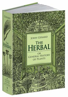 The Herbal or General History of Plants: The Complete 1633 Edition as Revised and Enlarged by Thomas Johnson (Calla Editions), John Gerard