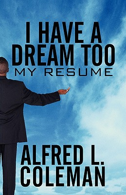 I Have a Dream Too: My Resume, Alfred L. Coleman