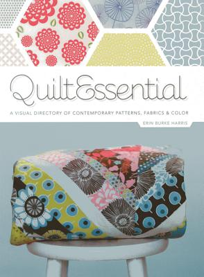 QuiltEssential: A Visual Directory of Contemporary Patterns, Fabrics, and Colors, Erin Harris