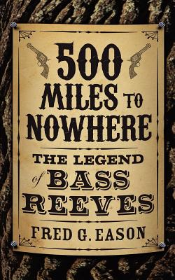 500 Miles to Nowhere: The Legend of Bass Reeves, Eason, Fred