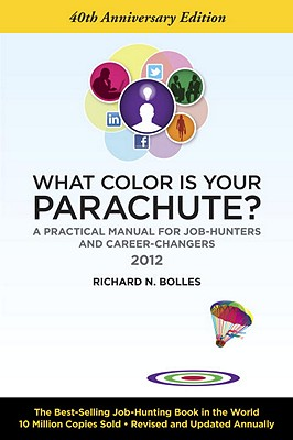 What Color Is Your Parachute? 2012: A Practical Manual for Job-Hunters and Career-Changers, Bolles, Richard N.