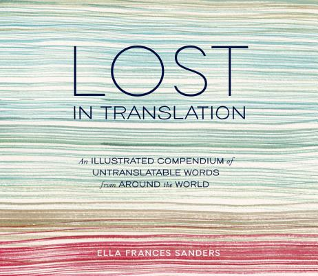 Image for Lost in Translation: An Illustrated Compendium of Untranslatable Words from Around the World