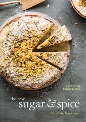 The New Sugar & Spice: A Recipe for Bolder Baking, Seneviratne, Samantha