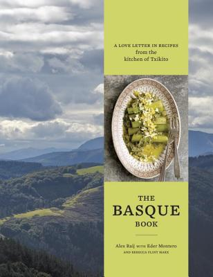 Image for The Basque Book: A Love Letter in Recipes from the Kitchen of Txikito: A Cookbook