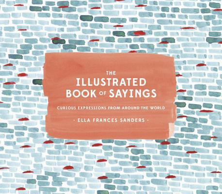 Image for The Illustrated Book of Sayings: Curious Expressions from Around the World