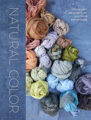 Image for Natural Color: Vibrant Plant Dye Projects for Your Home and Wardrobe