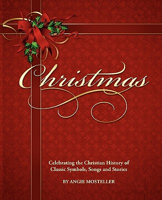 Image for Christmas: Celebrating the Christian History of American Symbols, Songs and Stories