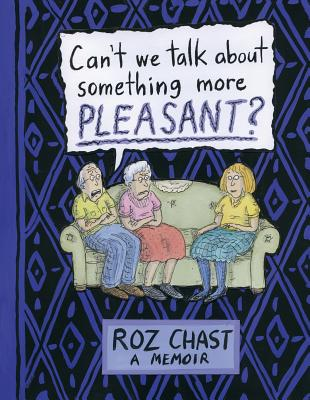 Can't We Talk About something More Pleasant, Chast, Roz