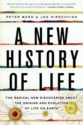 A New History of Life: The Radical New Discoveries about the Origins and Evolution of Life on Earth, Ward, Peter; Kirschvink, Joe