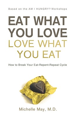 Image for Eat What You Love, Love What You Eat: How to Break Your Eat-Repent-Repeat Cycle