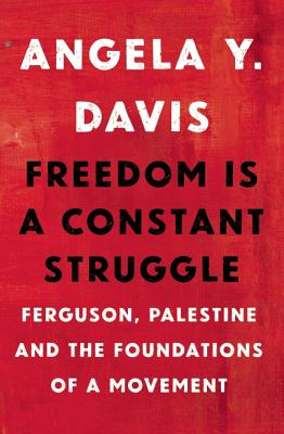 Freedom Is a Constant Struggle: Ferguson, Palestine, and the Foundations of a Movement, Davis, Angela Y.