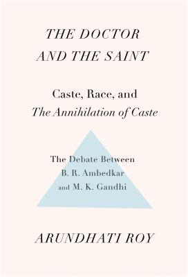 Image for Doctor and the Saint: Caste, Race, and Annihilation of Caste, the Debate Between B.R. Ambedkar and M.K. Gandhi