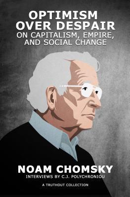 Optimism over Despair: On Capitalism, Empire, and Social Change, Chomsky, Noam; Polychroniou, C.J.