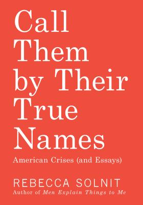 Image for Call Them by Their True Names: American Crises (and Essays)