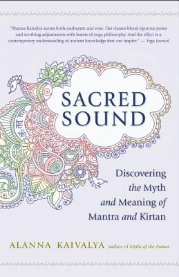 Image for Sacred Sound: Discovering the Myth and Meaning of Mantra and Kirtan