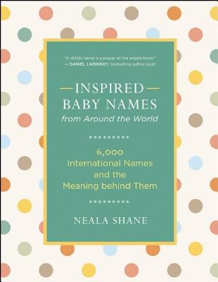 Image for Inspired Baby Names from Around the World: 6,000 International Names and the Meaning Behind Them
