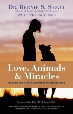 Image for Love, Animals, and Miracles: Inspiring True Stories Celebrating the Healing Bond