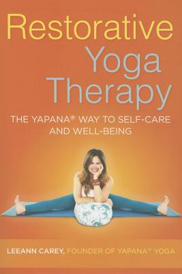 Restorative Yoga Therapy: The Yapana Way to Self-Care and Well-Being, Carey, Leeann