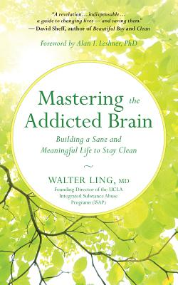Mastering the Addicted Brain: Building a Sane and Meaningful Life to Stay Clean, Ling MD, Walter