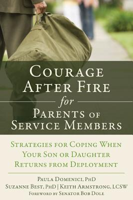Courage After Fire for Parents of Service Members: Strategies for Coping When Your Son or Daughter Returns from Deployment, Domenici PhD, Paula; Best PhD, Suzanne; Armstrong LCSW, Keith